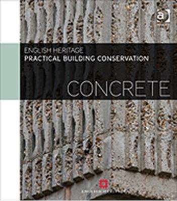 Practical Building Conservation: Concrete Historic England 9780754645658