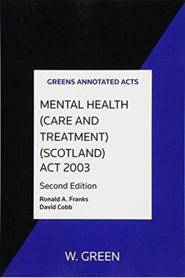 Mental Health (Care and Treatment) (Scotland) Act 2003 Ronald A. Franks 9780414017573