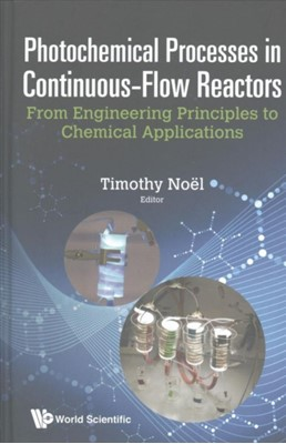 Photochemical Processes In Continuous-flow Reactors: From Engineering Principles To Chemical Applications  9781786342188