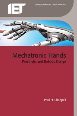 Mechatronic Hands Paul H. (Associate Professor Chappell 9781785611544