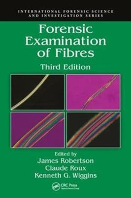 Forensic Examination of Fibres James R. Robertson, Claude Roux, Ken Wiggins 9781439828649