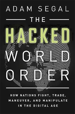 The Hacked World Order Adam Segal 9781610394154