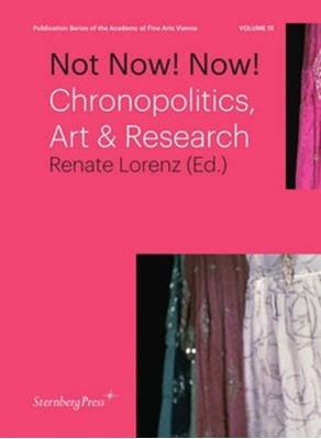 Not Now! Now! - Chronopolitics, Art & Research Renate Lorenz 9783956791086