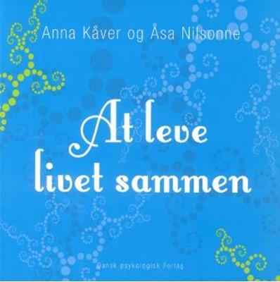 At leve livet sammen Åsa Nilsonne, Anna Kåver 9788777065101