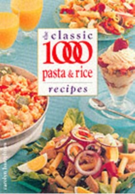 The Classic 1000 Pasta and Rice Recipes Carolyn Humphries 9780572023003
