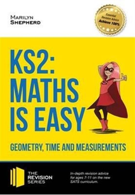KS2: Maths is Easy - Geometry, Time and Measurements. In-Depth Revision Advice for Ages 7-11 on the New Sats Curriculum. Achieve 100% Marilyn Shepherd 9781910602461