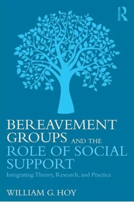 Bereavement Groups and the Role of Social Support William G. (Baylor University Hoy 9781138916890
