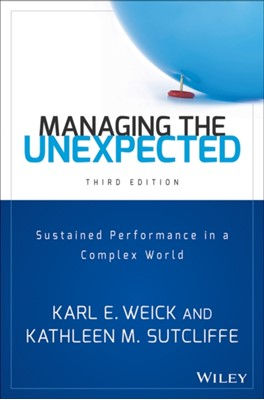 Managing the Unexpected Karl E. Weick, Kathleen M. Sutcliffe 9781118862414
