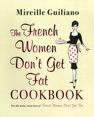 The French Women Don't Get Fat Cookbook Mireille Guiliano 9780857202215