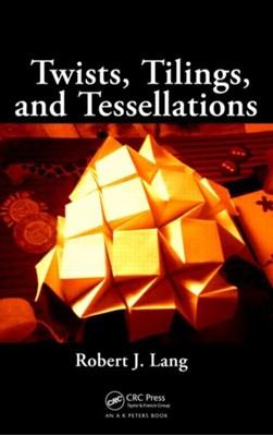 Twists, Tilings, and Tessellations Robert J. (http://www.langorigami.com Lang 9781568812328