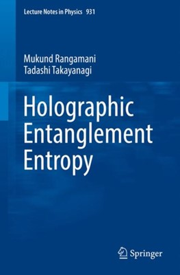 Holographic Entanglement Entropy Tadashi Takayanagi, Mukund Rangamani 9783319525716