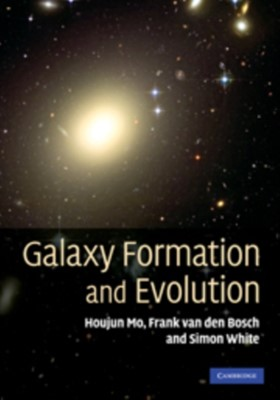 Galaxy Formation and Evolution Simon White, Frank (Associate Professor van den Bosch, Houjun (University of Massachusetts Mo 9780521857932