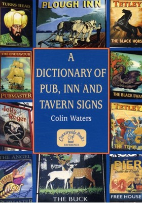 A Dictionary of Pub, Inn and Tavern Signs Colin Waters 9781853069147