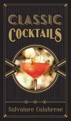 Classic Cocktails Salvatore Calabrese 9781402786280