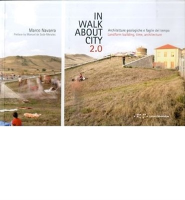 Inwalkaboutcity 2.0: Landform Building, Time, Architecture Marco Navarra 9788862420778