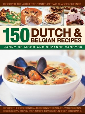 150 Dutch & Belgian Food & Cooking Suzanne Vandyck, Janny de Moor 9781846815867