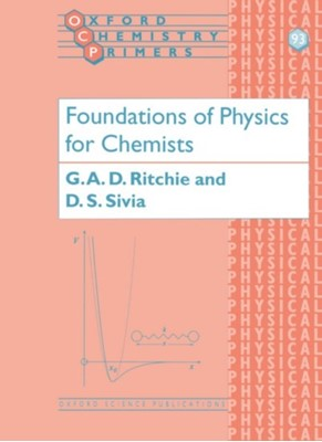 Foundations of Physics for Chemists Devinder (Rutherford Appleton Laboratory and St. John's College Sivia, Grant (Stipendiary Lecturer in Physical Chemistry Ritchie 9780198503606