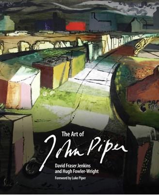 The Art of John Piper David Fraser Jenkins, Hugh Fowler-Wright 9781910787052