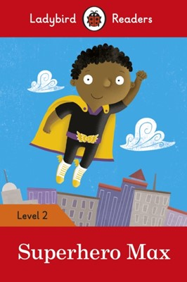 Superhero Max - Ladybird Readers Level 2  9780241283684