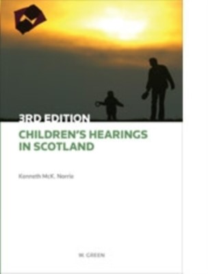 Children's Hearings in Scotland Professor Kenneth McKNorrie 9780414018099