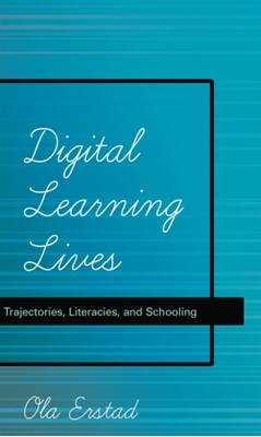 Digital Learning Lives Ola Erstad 9781433111631