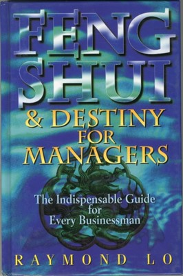 Feng Shui and Destiny for Managers Raymond Lo 9789812046208