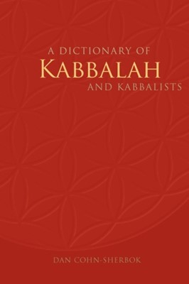 A Dictionary of Kabbalah and Kabbalists Dan Cohn-Sherbok 9780955623967