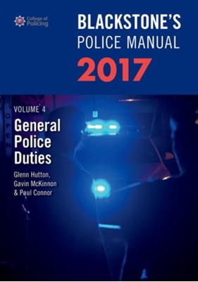 Blackstone's Police Manual Volume 4: General Police Duties 2017 Gavin (Head of Communications McKinnon, Paul (Police Training Consultant) Connor, Glenn (Private assessment and examination consultant) Hutton 9780198783084