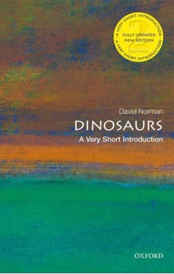 Dinosaurs: A Very Short Introduction David (Odell Fellow in the Natural Sciences Norman 9780198795926