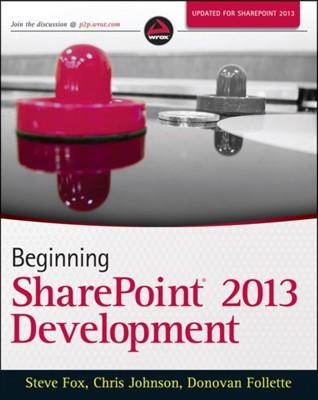 Beginning SharePoint 2013 Development Chris (Chris F.) Johnson, Steven Fox, Donovan Follette 9781118495841