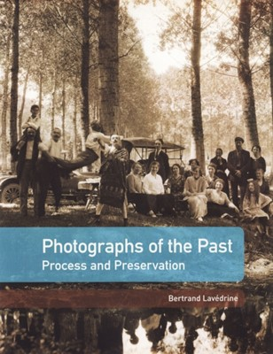 Photographs of the Past - Process and Preservation Bertrand Lavedrine 9780892369577