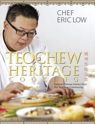 Teochew Heritage Cooking Eric Low 9789814634281