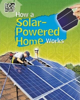 Eco Works: How a Solar-Powered Home Works Robyn Hardyman 9781445139067