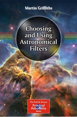 Choosing and Using Astronomical Filters Martin Griffiths 9781493910434