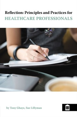 Reflection: Principles and Practice for Healthcare Professionals Sue Lillyman, Tony Ghaye 9781856423915