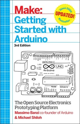Getting Started with Arduino Massimo Banzi, Michael Shiloh 9781449363338