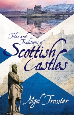 Tales and Traditions of Scottish Castles Nigel Tranter 9781906476748