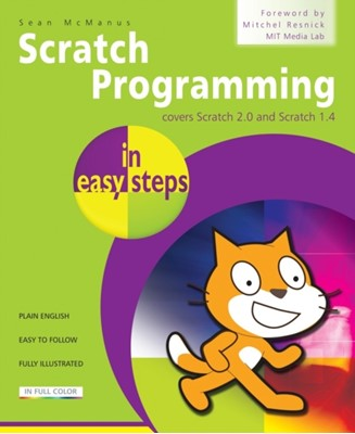 Scratch Programming in Easy Steps Sean McManus 9781840786125