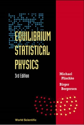 Equilibrium Statistical Physics (3rd Edition) Birger (Univ Of British Columbia Bergersen, Michael (Simon Fraser Univ Plischke 9789812561558