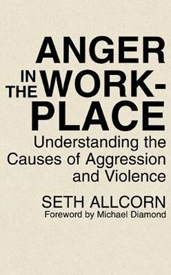 Anger in the Workplace Seth Allcorn 9780899308975