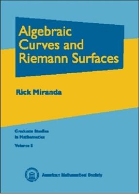 Algebraic Curves and Riemann Surfaces Rick Miranda 9780821802687