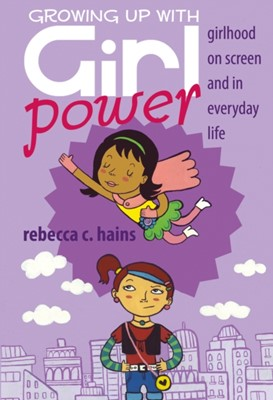 Growing Up With Girl Power Rebecca C. Hains 9781433111389
