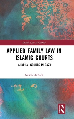 Applied Family Law in Islamic Courts Nahda Shehada 9781138194670