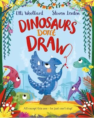 Dinosaurs Don't Draw Elli Woollard 9781447254829