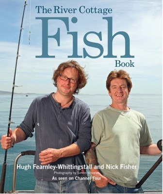 The River Cottage Fish Book Nick Fisher, Hugh Fearnley-Whittingstall 9781408832912