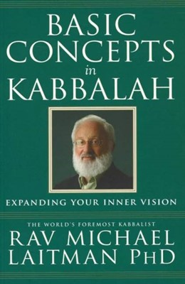 Basic Concepts in Kabbalah Rav Michael Laitman 9780973826883