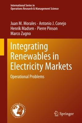 Integrating Renewables in Electricity Markets Juan M. Morales, Antonio J. Conejo, Pierre Pinson, Henrik Madsen, Marco Zugno 9781461494102