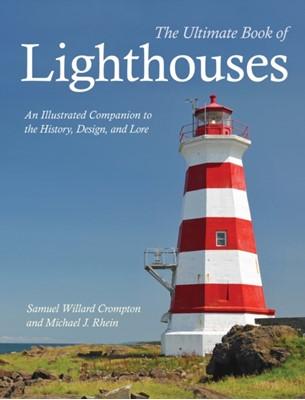The Ultimate Book of Lighthouses Samuel Willard Compton, Michael J. Rhein, Samuel Willard Crompton 9780785836049