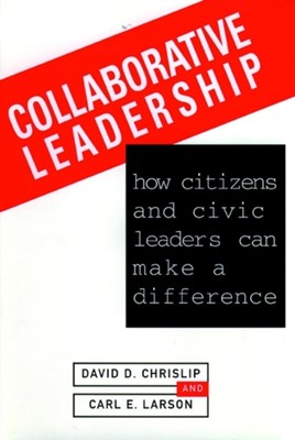 Collaborative Leadership David D. Chrislip, Carl E. Larson 9780787900038