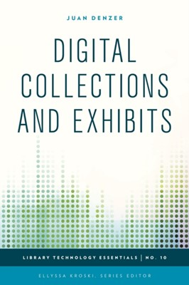 Digital Collections and Exhibits Juan Denzer 9781442243750